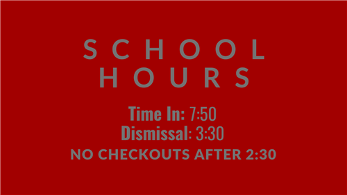 School Hours 7:50-3:30 No Checkouts after 2:30