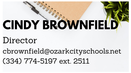 Cindy Brownfield, Director phone 334 774-5197 or email cbrownfield@ozarkcityschools.net