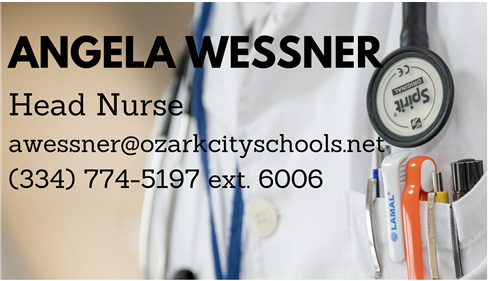Angela Wessner, Head Nurse phone 334 774-5197 or email awessner@ozarkcityschools.net